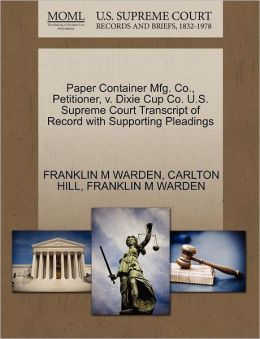 Paper Container Mfg. Co., Petitioner, V. Dixie Cup Co. U.S. Supreme Court Transcript Of Record With Supporting Pleadings