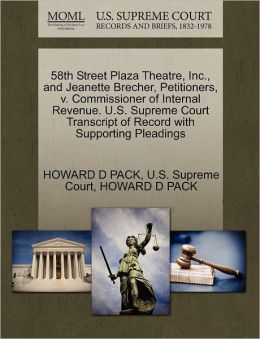 58th Street Plaza Theatre, Inc., and Jeanette Brecher, Petitioners, v. Commissioner of Internal Revenue. U.S. Supreme Court Transcript of Record with Supporting Pleadings