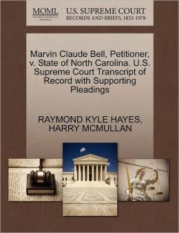 Marvin Claude Bell, Petitioner, V. State Of North Carolina. U.S. Supreme Court Transcript Of Record With Supporting Pleadings