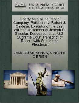 Liberty Mutual Insurance Company, Petitioner, V. Robert J. Sindelar, Executor Of The Last Will And Testament Of Joseph C. Sindelar, Deceased, Et Al. U.S. Supreme Court Transcript Of Record With Supporting Pleadings