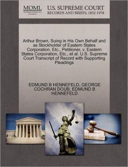 Arthur Brown, Suing In His Own Behalf And As Stockholder Of Eastern States Corporation, Etc., Petitioner, V. Eastern States Corporation, Etc., Et Al. U.S. Supreme Court Transcript Of Record With Supporting Pleadings