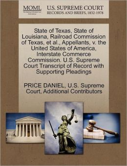 State of Texas, State of Louisiana, Railroad Commission of Texas, et al., Appellants, v. the United States of America, Interstate Commerce Commission. U.S. Supreme Court Transcript of Record with Supporting Pleadings