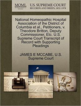 National Homeopathic Hospital Association of the District of Columbia et al., Petitioners, v. Theodore Britton, Deputy Commissioner, Etc. U.S. Supreme Court Transcript of Record with Supporting Pleadings