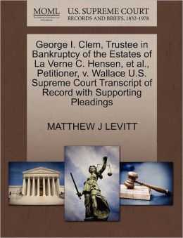 George I. Clem, Trustee In Bankruptcy Of The Estates Of La Verne C. Hensen, Et Al., Petitioner, V. Wallace U.S. Supreme Court Transcript Of Record With Supporting Pleadings
