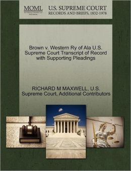 Brown v. Western Ry of Ala U.S. Supreme Court Transcript of Record with Supporting Pleadings