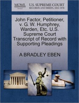 John Factor, Petitioner, V. G. W. Humphrey, Warden, Etc. U.S. Supreme Court Transcript Of Record With Supporting Pleadings