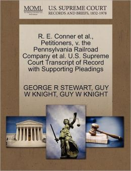 R. E. Conner Et Al., Petitioners, V. The Pennsylvania Railroad Company Et Al. U.S. Supreme Court Transcript Of Record With Supporting Pleadings