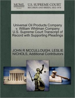 Universal Oil Products Company V. William Whitman Company U.S. Supreme Court Transcript Of Record With Supporting Pleadings