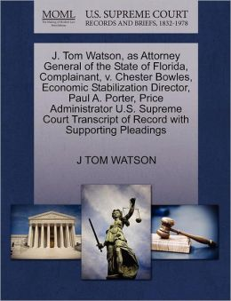 J. Tom Watson, As Attorney General Of The State Of Florida, Complainant, V. Chester Bowles, Economic Stabilization Director, Paul A. Porter, Price Administrator U.S. Supreme Court Transcript Of Record With Supporting Pleadings