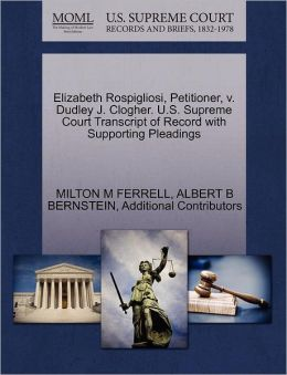 Elizabeth Rospigliosi, Petitioner, V. Dudley J. Clogher. U.S. Supreme Court Transcript Of Record With Supporting Pleadings