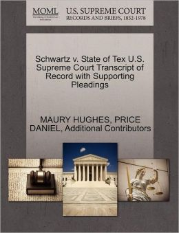 Schwartz V. State Of Tex U.S. Supreme Court Transcript Of Record With Supporting Pleadings