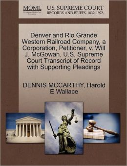 Denver And Rio Grande Western Railroad Company, A Corporation, Petitioner, V. Will J. Mcgowan. U.S. Supreme Court Transcript Of Record With Supporting Pleadings