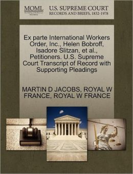 Ex Parte International Workers Order, Inc., Helen Bobroff, Isadore Slitzan, Et Al., Petitioners. U.S. Supreme Court Transcript Of Record With Supporting Pleadings