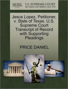 Jesus Lopez, Petitioner, V. State Of Texas. U.S. Supreme Court Transcript Of Record With Supporting Pleadings