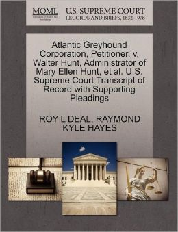 Atlantic Greyhound Corporation, Petitioner, V. Walter Hunt, Administrator Of Mary Ellen Hunt, Et Al. U.S. Supreme Court Transcript Of Record With Supporting Pleadings