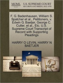 F. G. Badenhausen, William S. Spatcher Et Al., Petitioners, V. Edwin G. Baetjer, George C. Cutler, Et Al., Etc. U.S. Supreme Court Transcript Of Record With Supporting Pleadings