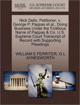 Nick Delis, Petitioner, V. George P. Pappas Et Al., Doing Business Under The Fictitious Name Of Pappas & Co. U.S. Supreme Court Transcript Of Record With Supporting Pleadings