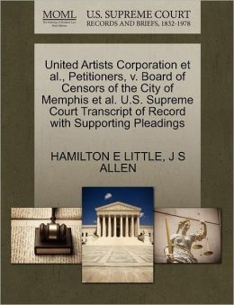 United Artists Corporation Et Al., Petitioners, V. Board Of Censors Of The City Of Memphis Et Al. U.S. Supreme Court Transcript Of Record With Supporting Pleadings