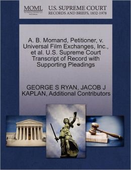 A. B. Momand, Petitioner, V. Universal Film Exchanges, Inc., Et Al. U.S. Supreme Court Transcript Of Record With Supporting Pleadings