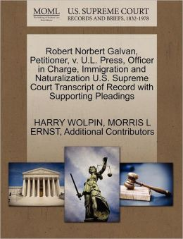 Robert Norbert Galvan, Petitioner, V. U.L. Press, Officer In Charge, Immigration And Naturalization U.S. Supreme Court Transcript Of Record With Supporting Pleadings
