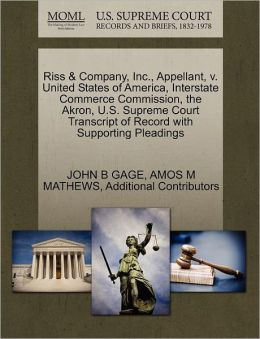 Riss & Company, Inc., Appellant, V. United States Of America, Interstate Commerce Commission, The Akron, U.S. Supreme Court Transcript Of Record With Supporting Pleadings