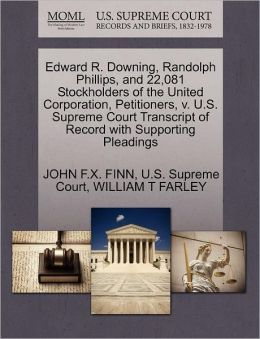 Edward R. Downing, Randolph Phillips, and 22,081 Stockholders of the United Corporation, Petitioners, v. U.S. Supreme Court Transcript of Record with Supporting Pleadings