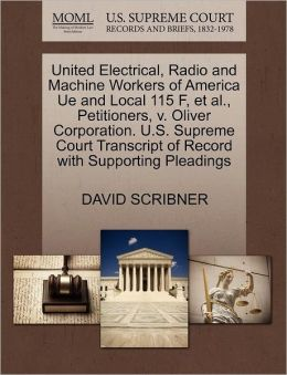 United Electrical, Radio And Machine Workers Of America Ue And Local 115 F, Et Al., Petitioners, V. Oliver Corporation. U.S. Supreme Court Transcript Of Record With Supporting Pleadings