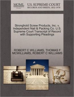 Stronghold Screw Products, Inc. V. Independent Nail & Packing Co. U.S. Supreme Court Transcript Of Record With Supporting Pleadings