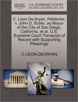 C. Leon De Aryan, Petitioner, V. John D. Butler, As Mayor Of The City Of San Diego, California, Et Al. U.S. Supreme Court Transcript Of Record With Supporting Pleadings