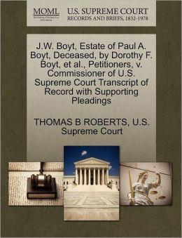 J.W. Boyt, Estate of Paul A. Boyt, Deceased, by Dorothy F. Boyt, et al., Petitioners, v. Commissioner of U.S. Supreme Court Transcript of Record with Supporting Pleadings