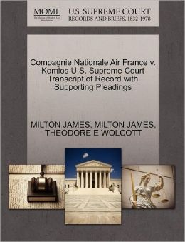 Compagnie Nationale Air France V. Komlos U.S. Supreme Court Transcript Of Record With Supporting Pleadings
