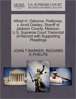 Alfred H. Osborne, Petitioner, V. Arvid Owsley, Sheriff Of Jackson County, Missouri. U.S. Supreme Court Transcript Of Record With Supporting Pleadings