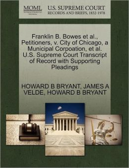 Franklin B. Bowes Et Al., Petitioners, V. City Of Chicago, A Municipal Corpoation, Et Al. U.S. Supreme Court Transcript Of Record With Supporting Pleadings