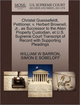 Christel Guessefeldt, Petitioner, V. Herbert Brownell, Jr., As Successor To The Alien Property Custodian, Et U.S. Supreme Court Transcript Of Record With Supporting Pleadings