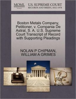Boston Metals Company, Petitioner, V. Compania De Astral, S. A. U.S. Supreme Court Transcript Of Record With Supporting Pleadings