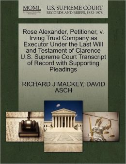 Rose Alexander, Petitioner, V. Irving Trust Company As Executor Under The Last Will And Testament Of Clarence U.S. Supreme Court Transcript Of Record With Supporting Pleadings