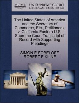 The United States Of America And The Secretary Of Commerce, Etc., Petitioners, V. California Eastern U.S. Supreme Court Transcript Of Record With Supporting Pleadings