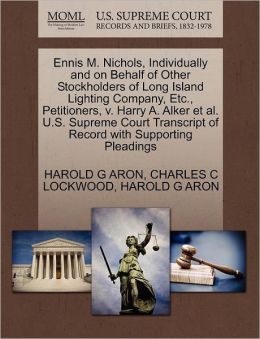 Ennis M. Nichols, Individually And On Behalf Of Other Stockholders Of Long Island Lighting Company, Etc., Petitioners, V. Harry A. Alker Et Al. U.S. Supreme Court Transcript Of Record With Supporting Pleadings