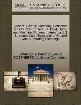 General Electric Company, Petitioner, V. Local 205, United Electrical, Radio And Machine Workers Of America U.S. Supreme Court Transcript Of Record With Supporting Pleadings