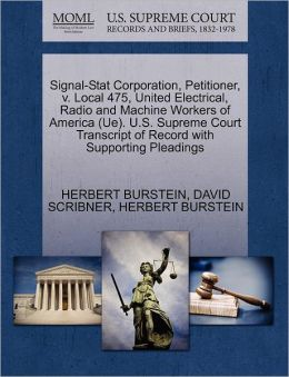Signal-Stat Corporation, Petitioner, V. Local 475, United Electrical, Radio And Machine Workers Of America (Ue). U.S. Supreme Court Transcript Of Record With Supporting Pleadings
