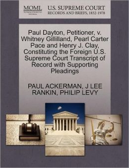 Paul Dayton, Petitioner, V. Whitney Gillilland, Pearl Carter Pace And Henry J. Clay, Constituting The Foreign U.S. Supreme Court Transcript Of Record With Supporting Pleadings