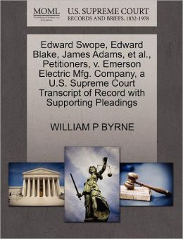 Edward Swope, Edward Blake, James Adams, Et Al., Petitioners, V. Emerson Electric Mfg. Company, A U.S. Supreme Court Transcript Of Record With Supporting Pleadings