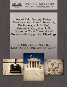Angel Palin Vargas, Felipe Almestica And Juan Echevarria, Petitioners, V. A. H. Bull Steamship Co., Et Al. U.S. Supreme Court Transcript Of Record With Supporting Pleadings