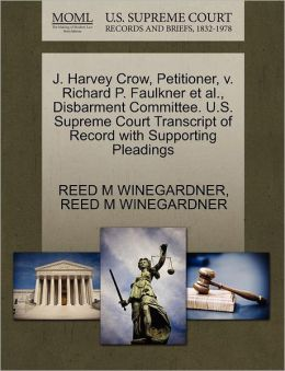J. Harvey Crow, Petitioner, V. Richard P. Faulkner Et Al., Disbarment Committee. U.S. Supreme Court Transcript Of Record With Supporting Pleadings