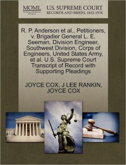 R. P. Anderson Et Al., Petitioners, V. Brigadier General L. E. Seeman, Division Engineer, Southwest Division, Corps Of Engineers, United States Army, Et Al. U.S. Supreme Court Transcript Of Record With Supporting Pleadings