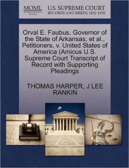 Orval E. Faubus, Governor Of The State Of Arkansas, Et Al., Petitioners, V. United States Of America (Amicus U.S. Supreme Court Transcript Of Record With Supporting Pleadings