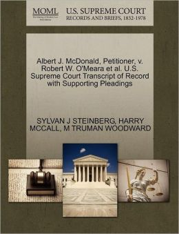 Albert J. Mcdonald, Petitioner, V. Robert W. O'Meara Et Al. U.S. Supreme Court Transcript Of Record With Supporting Pleadings