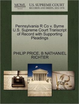 Pennsylvania R Co V. Byrne U.S. Supreme Court Transcript Of Record With Supporting Pleadings