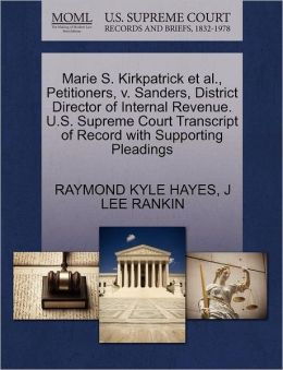 Marie S. Kirkpatrick Et Al., Petitioners, V. Sanders, District Director Of Internal Revenue. U.S. Supreme Court Transcript Of Record With Supporting Pleadings