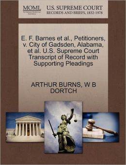 E. F. Barnes Et Al., Petitioners, V. City Of Gadsden, Alabama, Et Al. U.S. Supreme Court Transcript Of Record With Supporting Pleadings